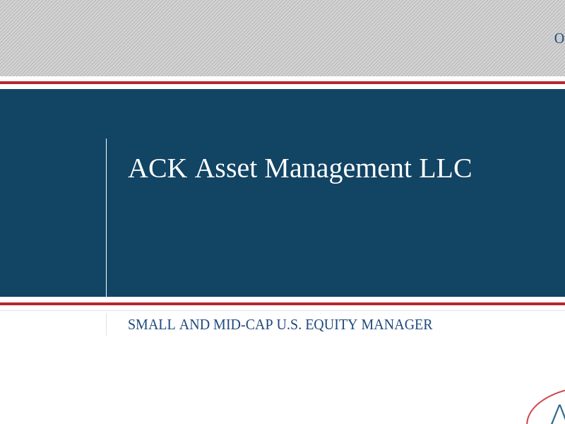 ACK Asset   Small and Mid-Cap U.S. Equity Manager